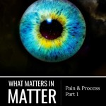 full_pain-and-process-part-1-what-matters-in-matter